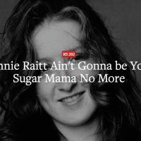 Bonnie Raitt Ain't Gonna be Your Sugar Mama No More